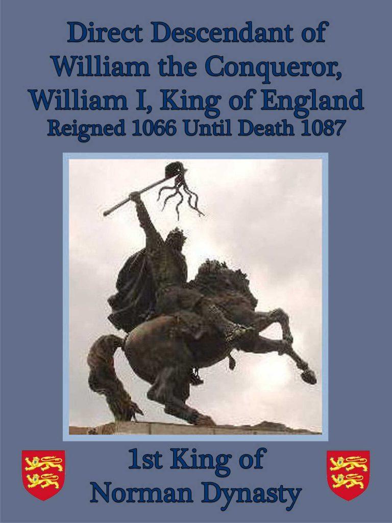 King of England William the Conqueror where my last name McWilliams originated.